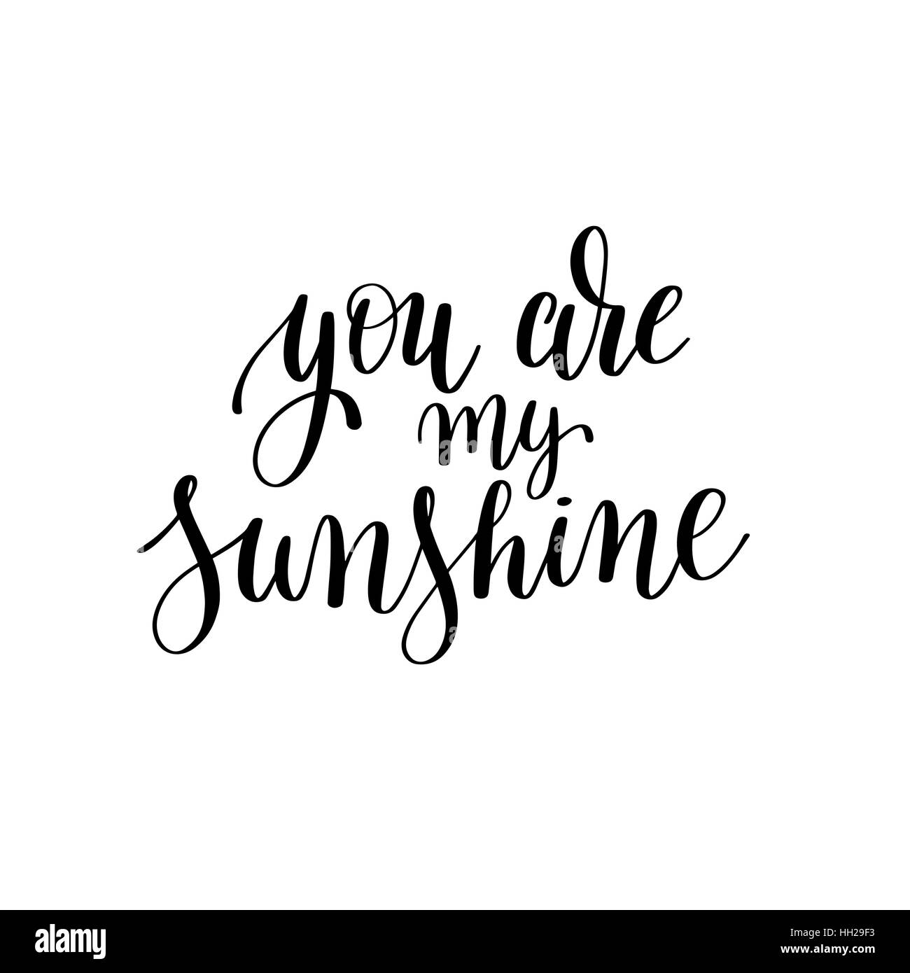 You are my sunshine black and white hand written lettering